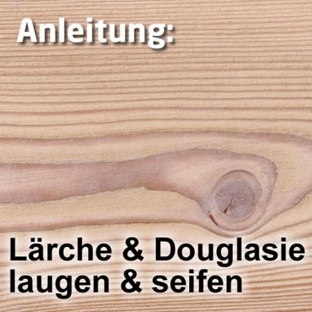Laugen + Seifen für Lärche oder Douglasie